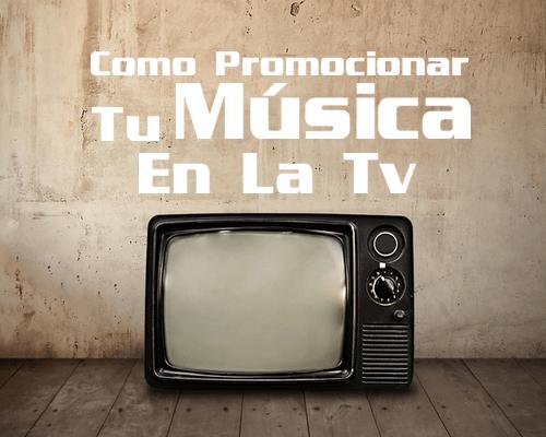 Como Promocionar Tu Música en la Televisión