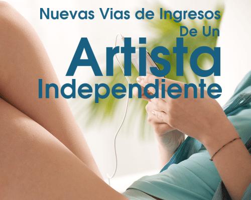 Las Nuevas Vías de Ingresos de un Artista Independiente