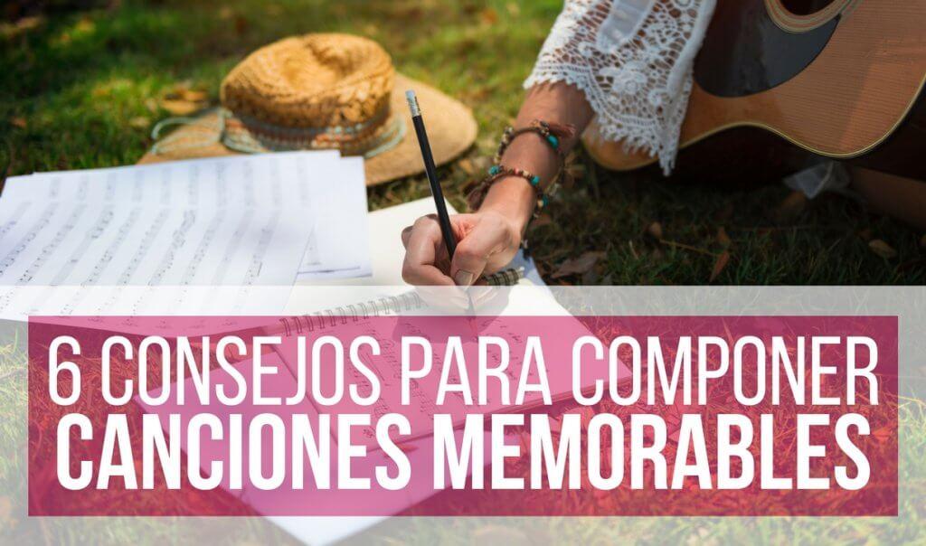 6 Consejos Para Crear Canciones Memorables