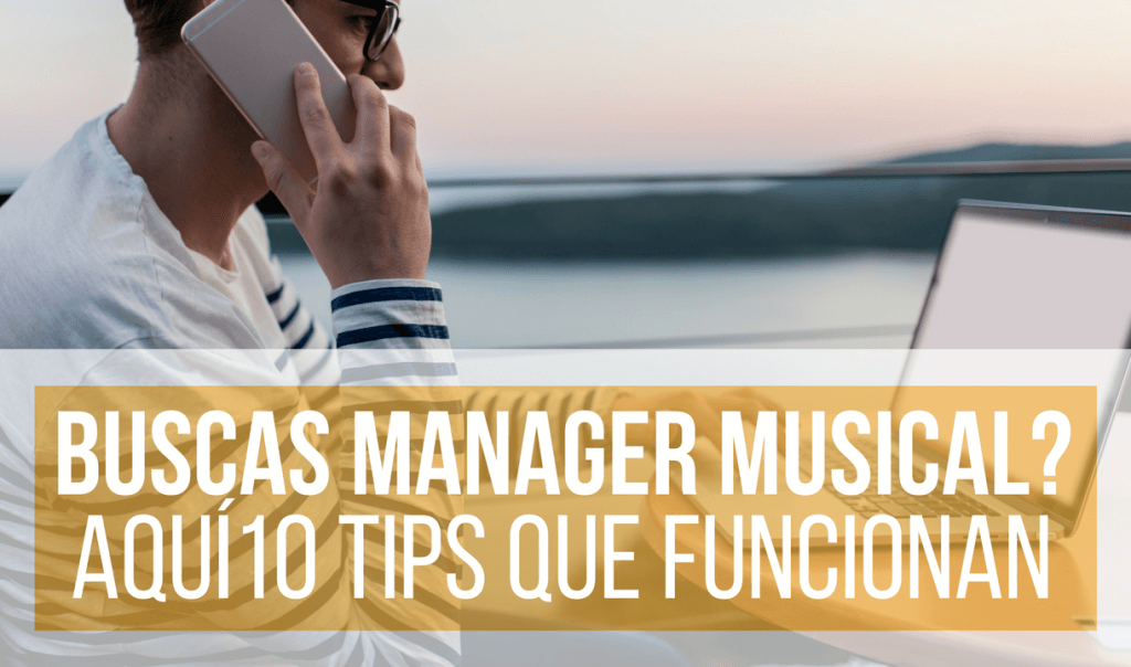 Encontrar a Un Manager Musical:10 Tips Para Conseguirlo a la Primera